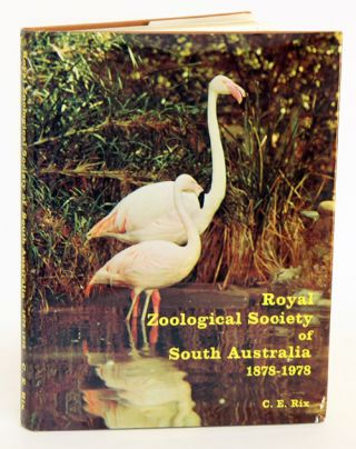 Royal Zoological Society of South Australia, 1878-1978. C. E. Rix