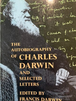 The autobiography of Charles Darwin and selected letters. Francis Darwin