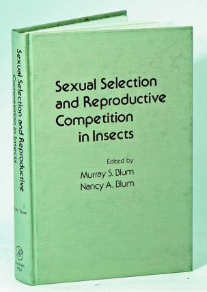 Sexual selection and reproductive competition in insects. Murray S. Blum, Nancy A. Blum
