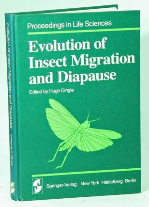 Evolution of insect migration and diapause. Hugh Dingle