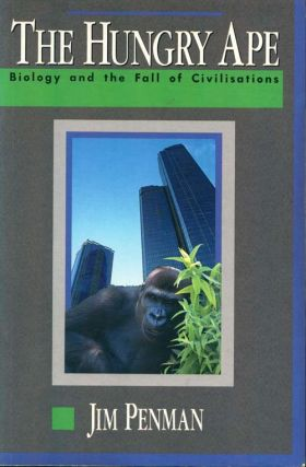 The hungry ape: biology and the fall of civilisations. Jim Penman