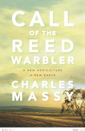 Call of the Reed warbler: a new agriculture, a new earth. Charles Massy