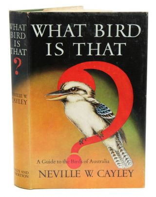 What bird is that? A guide to the birds of Australia. Neville W. Cayley