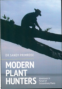 Modern plant hunters: adventures in pursuit of extraordinary plants. Sandy Primrose