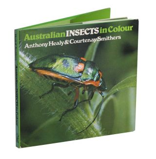 Australian insects in colour. Anthony Healy, Courtenay Smithers