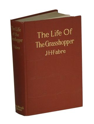 The life of the grasshopper. J. Henri Fabre