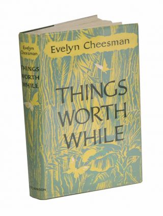 Things worth while. Evelyn Cheesman
