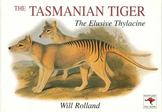 The Tasmanian tiger: the elusive Thylacine. Will Rolland