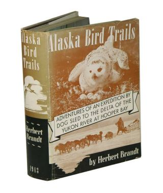 Alaska bird trails: adventures of an expedition By dog sled to the delta of the Yukon River at...