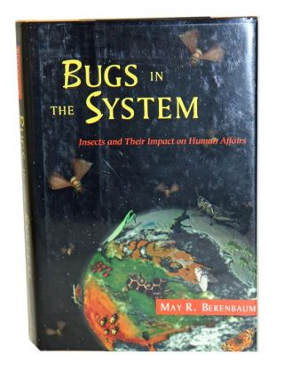 Bugs in the system: insects and their impact on human affairs. May R. Berenbaum