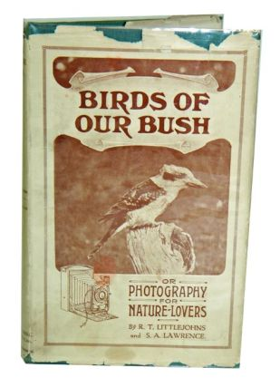 Birds of our bush, or photography for nature-lovers. R. T. Littlejohns, S. A. Lawrence