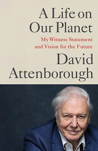 A life on our planet: my witness statement and a vision for the future. David Attenborough