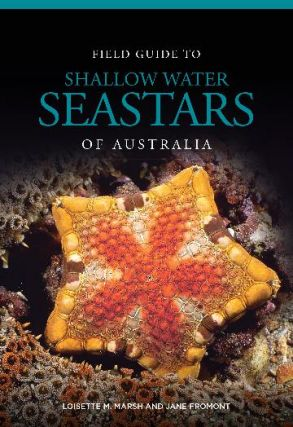 Field guide to shallow water seastars of Australia. Loisette M. and Marsh, Jane Fromont