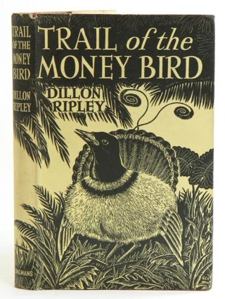 Trail of the money bird: 30,000 miles of adventure with a naturalist. Dillon Ripley.