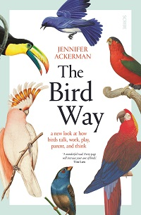 The bird way: a new look at how birds talk, work, play, parent and think. Jennifer Ackerman