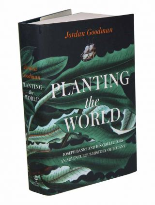 Planting the world: Joseph Banks and his collectors: an adventurous history of botany.