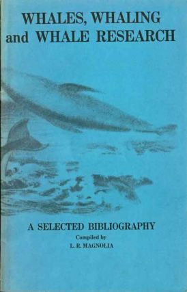 Whales, whaling and whale research: a selected bibliography. L. R. Magnolia