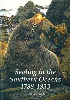 Sealing in the Southern oceans 1788-1833. Rhys Richards
