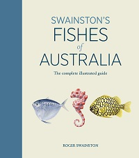 Swainston's fishes of Australia: the complete illustrated guide. Roger Swainston