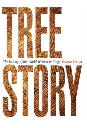 Tree story: the history of the world written in rings.
