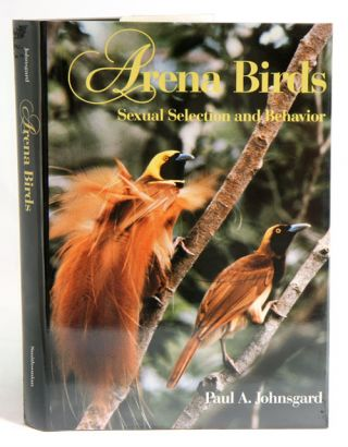 Arena birds: sexual selection and behavior. Paul A. Johnsgard.
