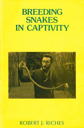 Breeding snakes in captivity. Robert J. Riches