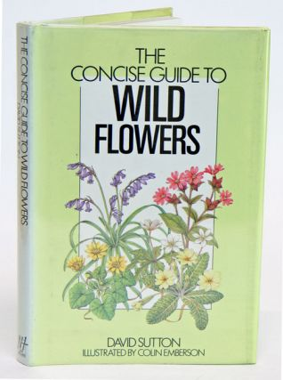 The concise guide to wild flowers of Britain and northern Europe. David Sutton
