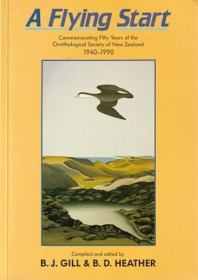 A flying start: commemorating fifty years of the Ornithological Society of New Zealand 1940-1990. B. J. Gill, B. D. Heather.