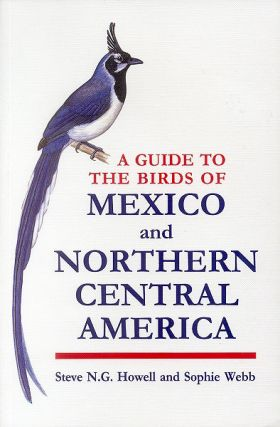 A guide to the birds of Mexico and northern central America. Steve N. G. Howell, Sophie Webb.