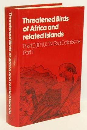 Threatened birds of Africa and related islands: the ICBP/IUCN Red Data Book, part one. N. J....
