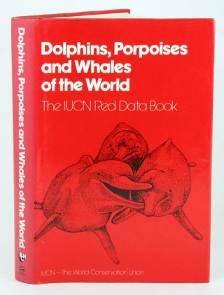 Dolphins, porpoises and whales of the world: the IUCN Red Data Book