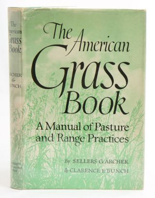 The American grass book: a manual of pasture and range practices. Sellers G. Archer, Clarence E. Bunch.