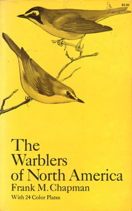 The warblers of North America. Frank M. Chapman.