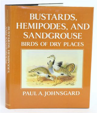 Bustards, hemipodes, and sandgrouse: birds of dry places. Paul A. Johnsgard.