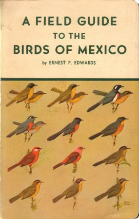 A field guide to the birds of Mexico. Ernest P. Edwards.