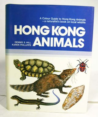 A colour guide to Hong Kong animals. Dennis S. Hill, Karen Phillipps