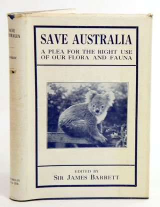 Save Australia: a plea for the right use of our flora and fauna. James Barrett