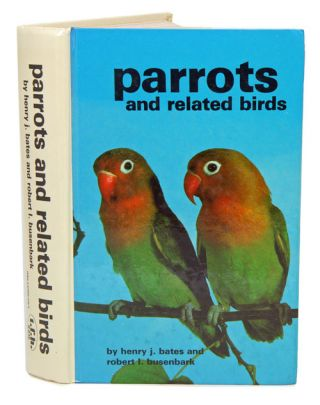 Parrots and related birds. Henry Bates, Robert Busenbark