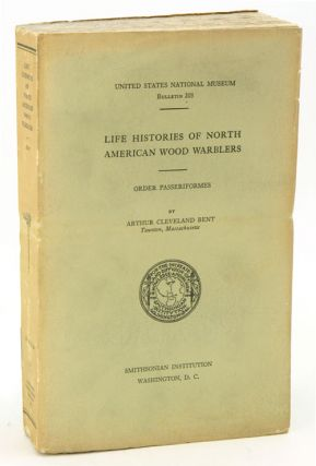 Life histories of North American wood warblers: order Passeriformes. Arthur Cleveland Bent