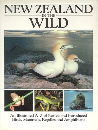 New Zealand in the wild: an illustrated A-Z of native and introduced birds, mammals, reptiles and...