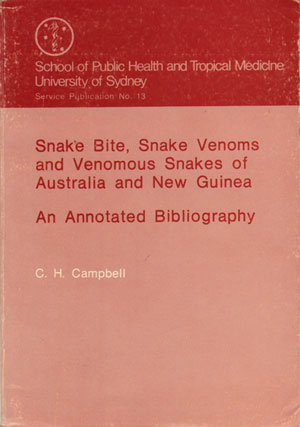 Snake bite, snake venoms and venomous snakes of Australia and New Guinea: an annotated bibliography. C. H. Campbell.