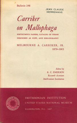 Carriker on Mallophaga: Posthumous papers, catalog of forms described as new, and bibliography. Melbourne A. Carriker.
