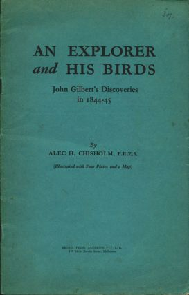 An explorer and his birds: John Gilbert's discoveries in 1844-45. Alec H. Chisholm.