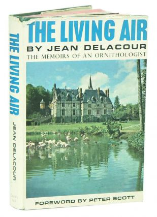 The living air: the memoirs of an ornithologist. Jean Delacour