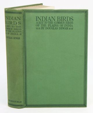 Indian birds: being a key to the common birds of the plains of India. Douglas Dewar.