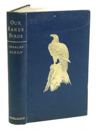 Our rarer birds: studies in ornithology and oology. Charles Dixon.