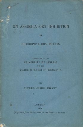 On assimilatory inhibition in chlorophyllous plants: presented to the University of Leipzig for the Degree of Doctor of Philosophy. Alfred James Ewart.