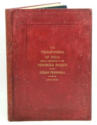 The Thanatophidia of India; being a description of the venomous snakes of the Indian Peninsula with an account of the influence of their poison on life and a series of experiments. J. Fayrer.