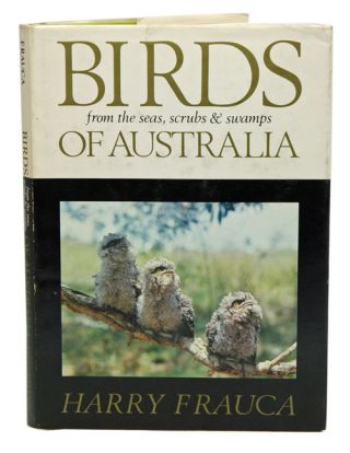 Birds of Australia: from seas, swamps and scrubs. Harry Frauca