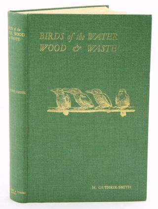 Birds of the water wood and waste. H. Guthrie-Smith.
